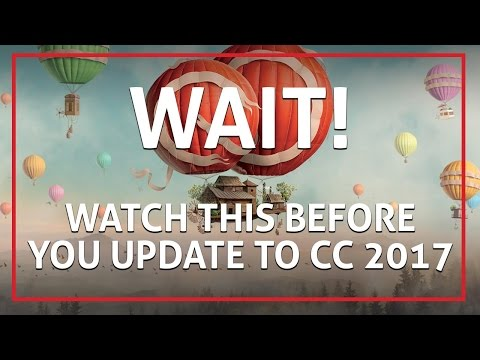 Updating to Adobe Creative Cloud 2017 - WATCH THIS FIRST! 💻🤘🏼🏆