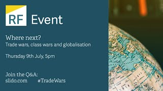 Where next? Trade wars, class wars and globalisation