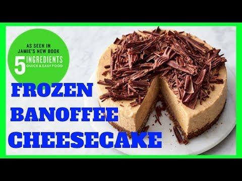 FROZEN BANOFFEE CHEESECAKE | JAMIE OLIVER | QUICK & EASY FOOD | 5 INGREDIENTS