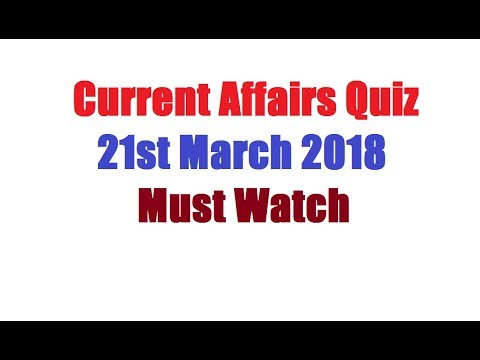 Current Affairs Quiz  21st March 2018   Must Watch