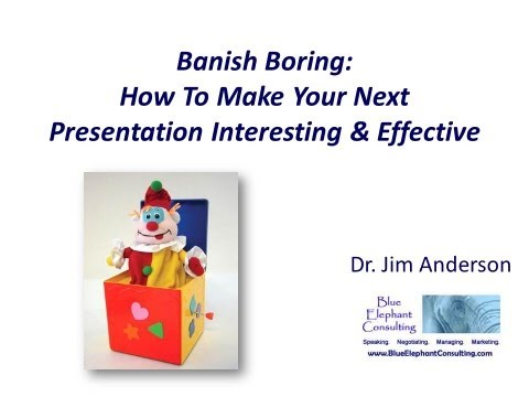 Banish Boring - How To Make Your Next Presentation Interesting & Effective