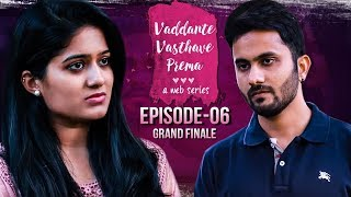 Vaddante Vasthave Prema | Grand Finale | Telugu Web Series - Wirally