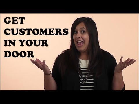 How To Get Customers in Your Door - Business Marketing Ideas for Retail Business Owners