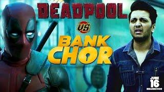 Bank Chor | Chori ke Trailers - Deadpool 2 Vs Bank Chor | Riteish Deshmukh