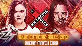 WWE EXTREME RULES 2018 | DREAM MATCH CARD