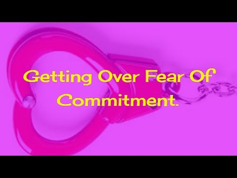 Getting Over Fear Of Commitment