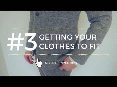 #3 - Getting Your Clothing To Fit You (Style Reinvention Video Series)