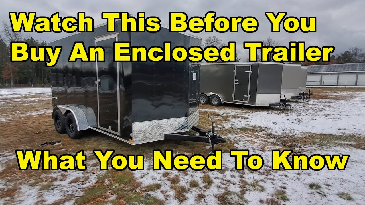 Buying An Enclosed Trailer   What You Need To Know First