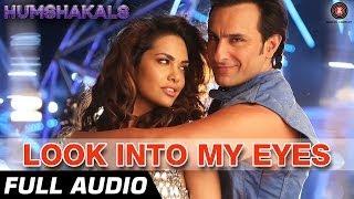 Look Into My Eyes Full Audio | Humshakals | Saif Ali Khan, Esha Gupta