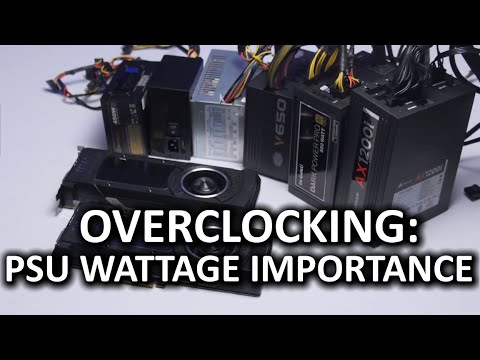 Overclocking Recommendations - Low vs High Wattage Power Supplies
