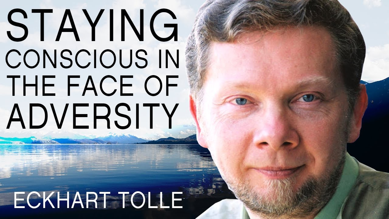 Staying Conscious in the Face of Adversity | A Special Message From Eckhart Tolle