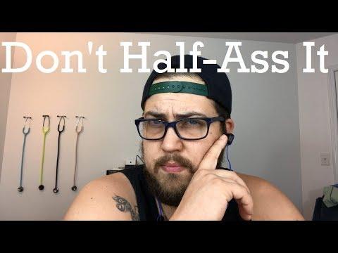DON'T HALF-ASS IT