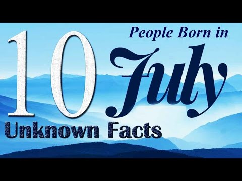 10 Unknown Facts about People born in July | Do You Know ?