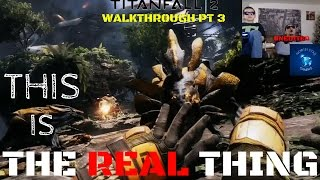 TITANFALL 2 - WALKTHROUGH PT 3 THIS IS THE REAL THING