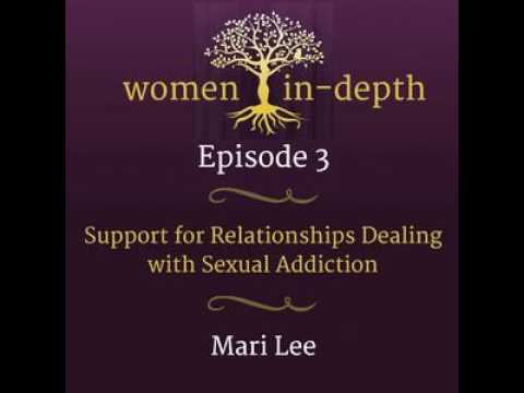 03: Support for Relationships Dealing with Sexual Addiction with Mari Lee, LMFT, CSAT-S