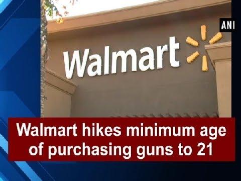 Walmart hikes minimum age of purchasing guns to 21 - ANI News