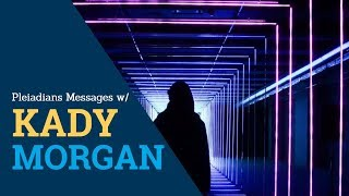 Pleiadians Messages - Messages From The Pleiadians 2019! Ft. Kady Morgan