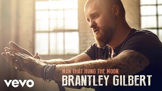 Brantley Gilbert - Man That Hung The Moon (Audio)