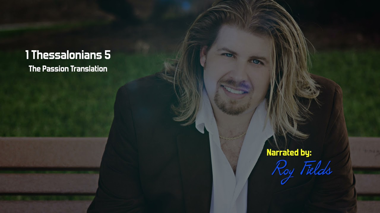 1 Thessalonians 5 (TPT) The Passion Translation with Roy Fields