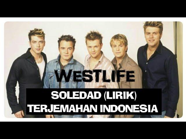 SOLEDAD (LIRIK) WESTLIFE TERJEMAHAN INDONESIA