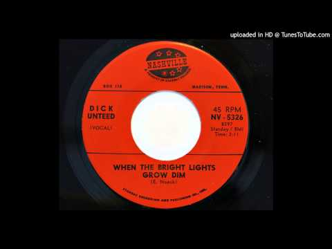 Dick Unteed - When The Bright Lights Grow Dim (Nashville 5326)