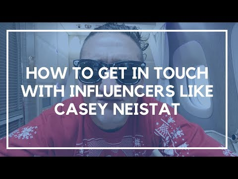 How to Get in Touch With Influencers Like Casey Neistat