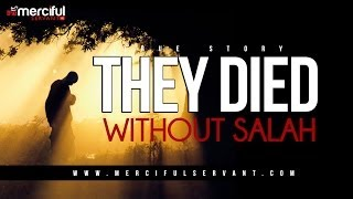 They Died Without Salah - True Story - MercifulServant