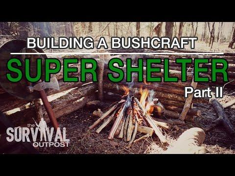 Building A Bushcraft Super Shelter - Part 2