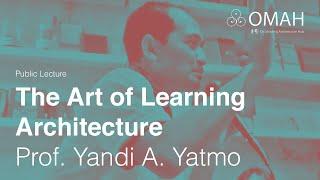 Public Lecture The Art Of Learning Architecture Prof Yandi Andri Yatmo