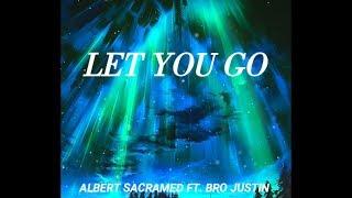 Albert Sacramed ft. Bro Justin - Let You Go (Lyric Video)