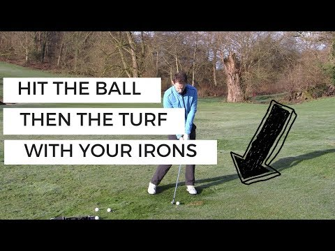HOW TO HIT THE BALL THEN THE TURF WITH YOUR IRONS