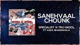 Sanehvaal Chounk | Full Audio | Specialist N Tru-Skool ft Kaka Bhaniawala | Word is Born