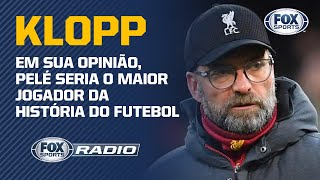"KLOPP: ""PELÉ SEMPRE SERÁ O MELHOR!"" Opinião gera debate no FOX Sports Rádio"