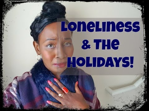Loneliness and the holidays! How To Cope!