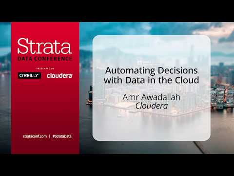 Automating decisions with Data in the Cloud - Amr Awadallah (Cloudera)