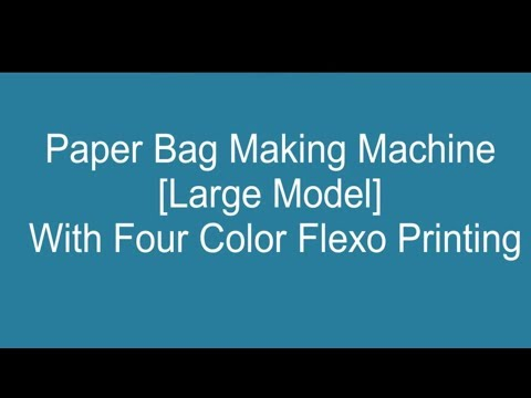 Paper Carry Bag  Machine with 4 Colour Flexo Printing Paper Bag Making Machine