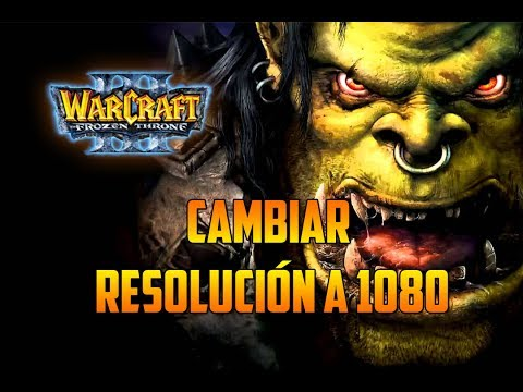 Warcraft 3: The Frozen Throne - CAMBIAR LA RESOLUCIÓN A 1080 - Multijugador