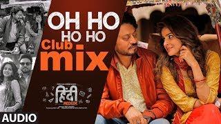 Oh Ho Ho Ho - Club Mix Audio Song | Irrfan Khan ,Saba Qamar | Sukhbir, Ikka