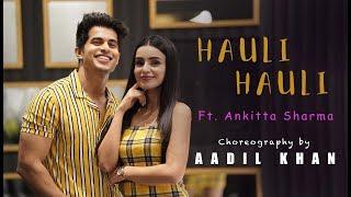 Hauli Hauli | Yeh Baby | Aadil Khan Choreography | Ft. Ankitta Sharma