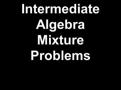 Intermediate Algebra Mixture Problems