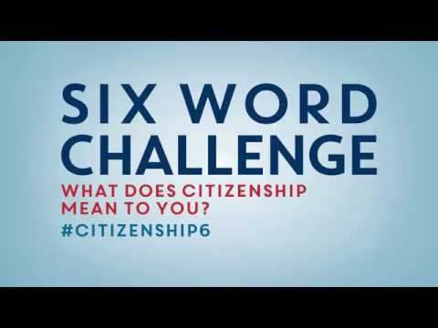 Six Word Challenge: What Does Citizenship Mean to You?