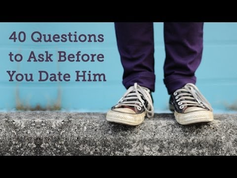 Questions to Ask Before You Date Him