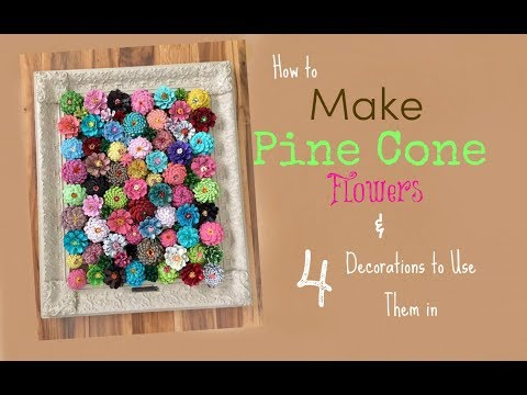 How to Make Pine Cone Flowers & 4 Decorations to Use Them In