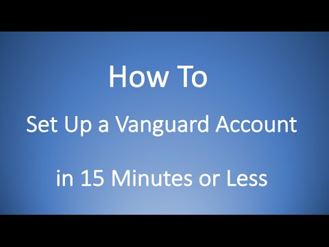 How To Setup a Vanguard Account in 15 Minutes or Less