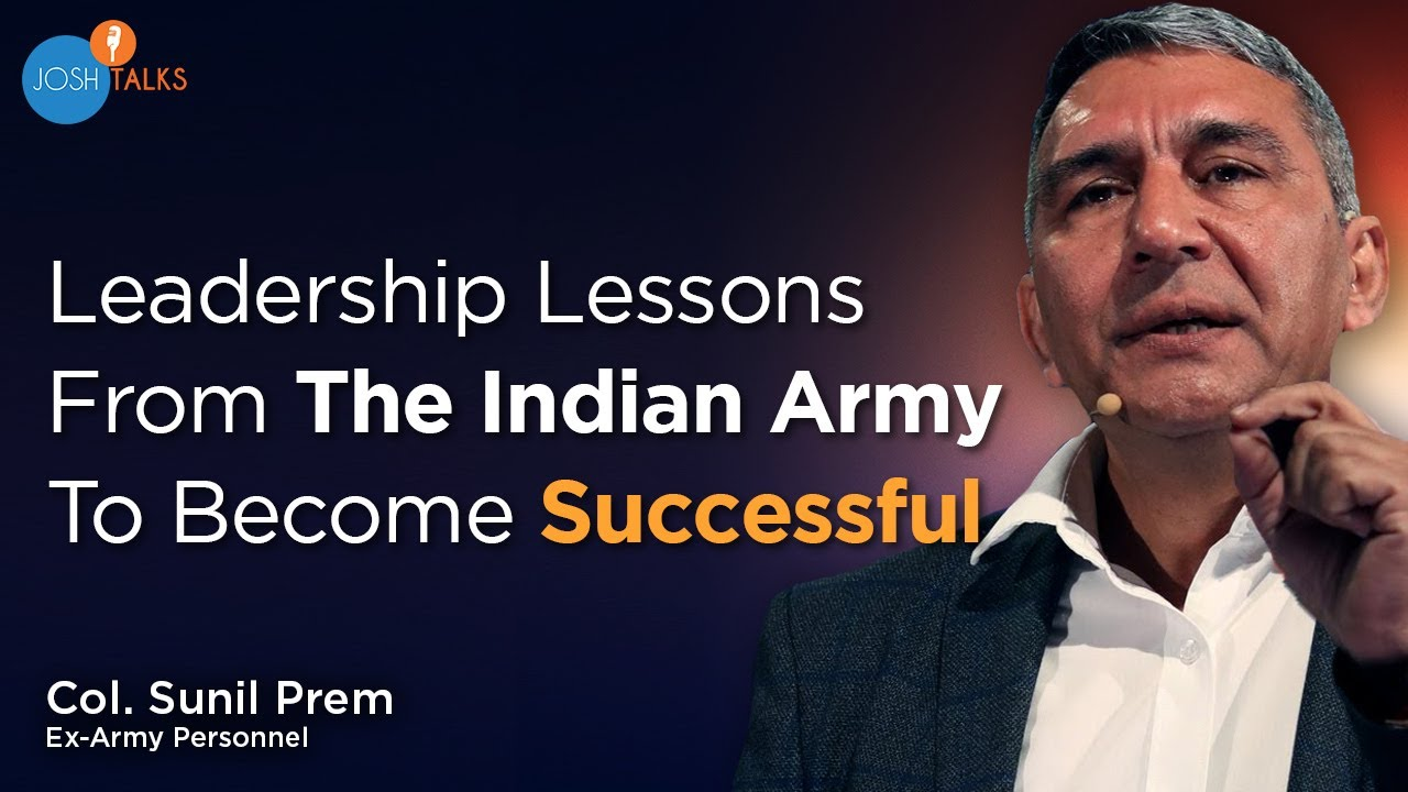 How To Excel In Life: Success Lessons From The Indian Army | Col. Sunil Prem (Retd.) | Josh Talks