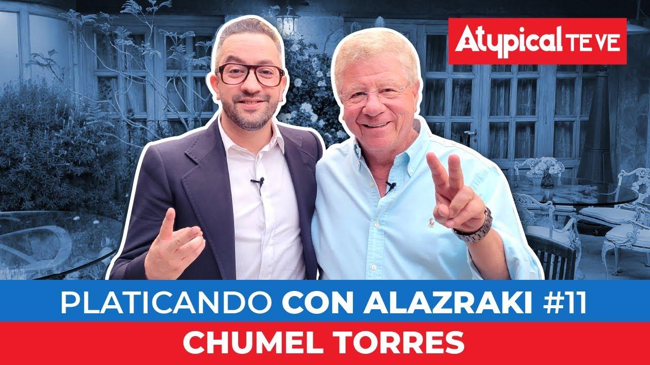 CHUMEL TORRES en Platicando con ALAZRAKI # 11   ATYPICAL TE VE