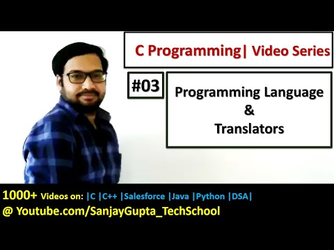 03 Programming Languages and Language Translators - Learn C tutorials by Sanjay Gupta in English