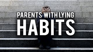 PARENTS WHO HAVE A HABIT OF LYING
