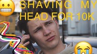 SHAVING MY HEAD FOR 10K!!!!
