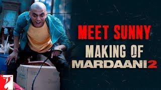Making | Meet Sunny | Mardaani 2 | Rani Mukerji | Vishal Jethwa | Gopi Puthran
